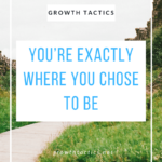 You're Exactly Where You Chose to Be; Make Better Decisions