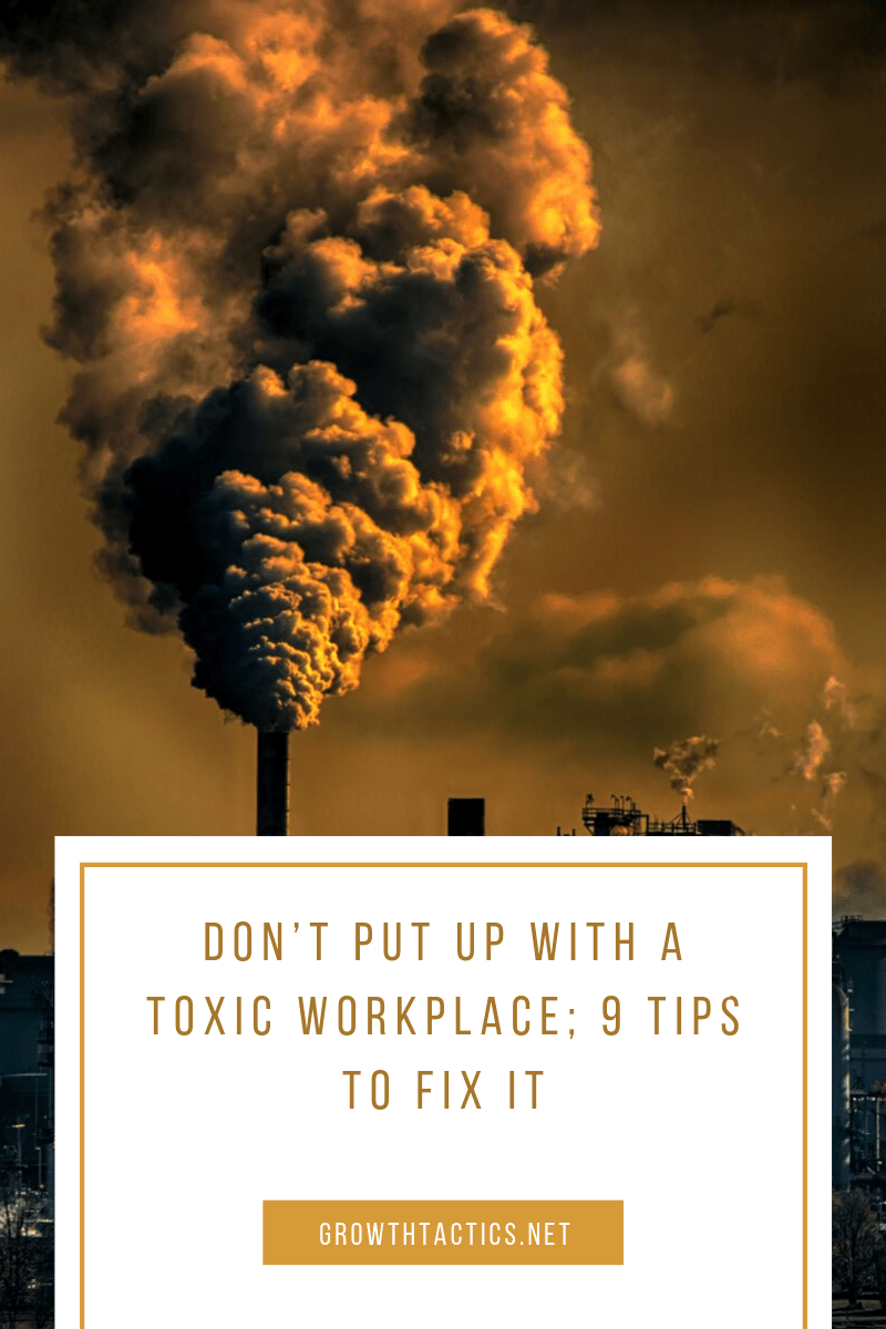 Don't Put up With a Toxic Workplace; 9 Tips to Fix It