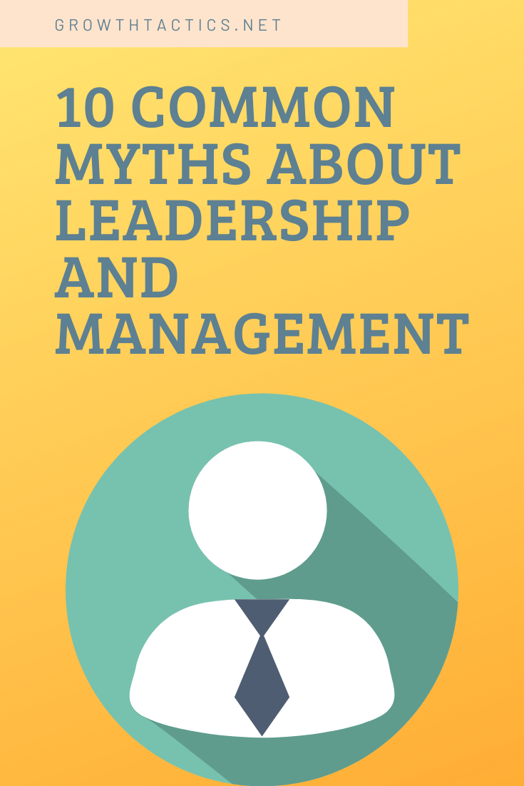 10 Interesting Leadership Myths And The Truth About Leadership!