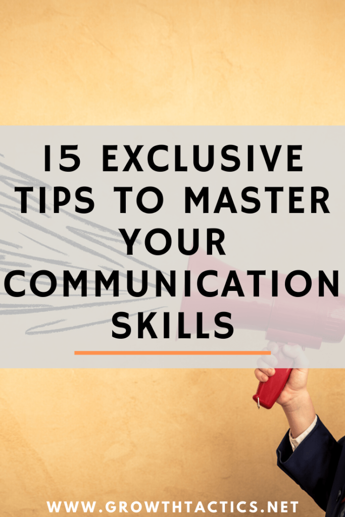 15 Exclusive Tips to Master Your Communication Skills