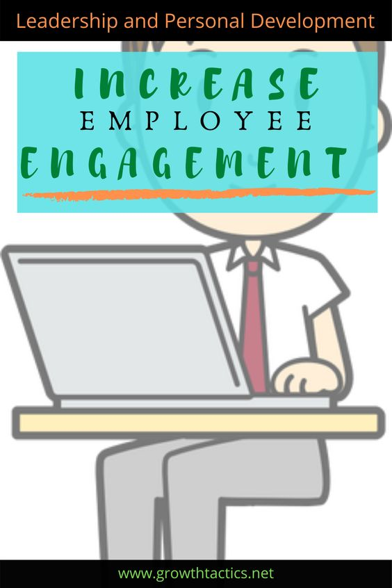 How to Increase Employee Engagement, Morale, Growth, and Productivity