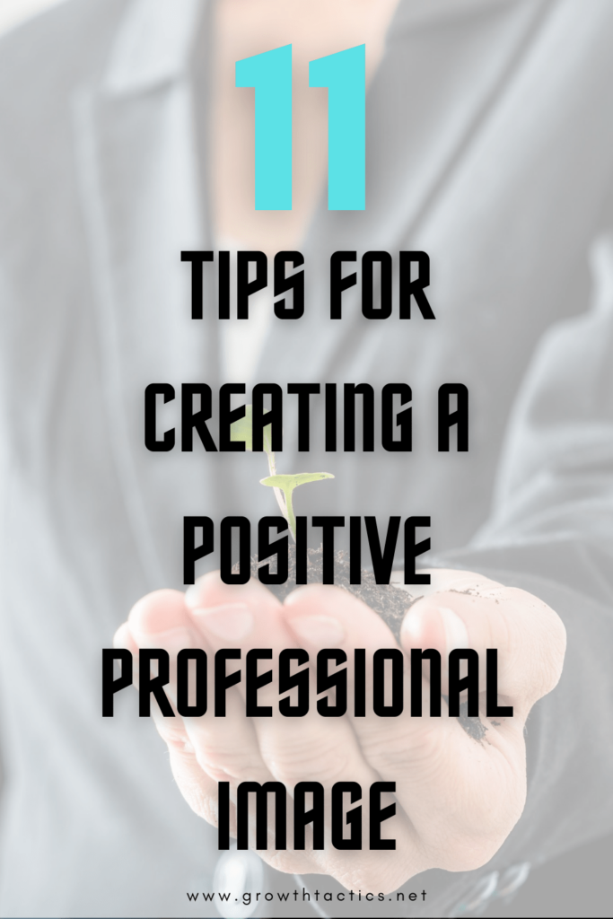 11 Tips for Creating a Positive Professional Image