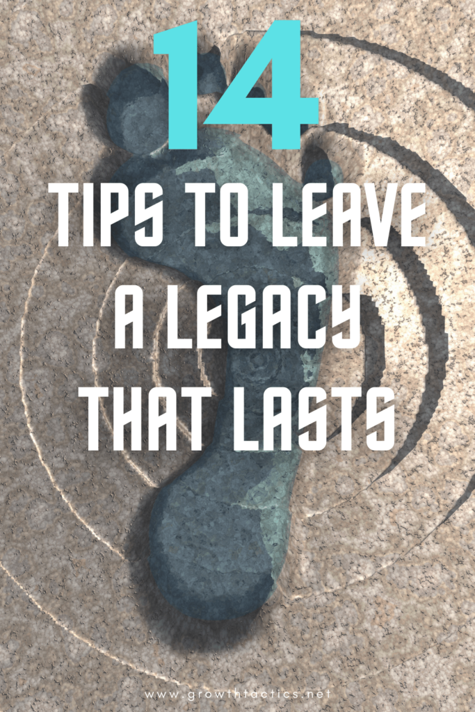 14 Tips to Leave a Legacy That Lasts