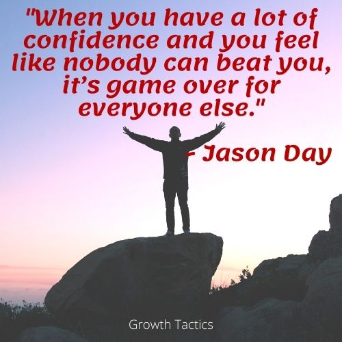 """Image with a quote for leadership confidence. """"When you have a lot of confidence and you feel like nobody can beat you, it's game over for everyone else."""""""