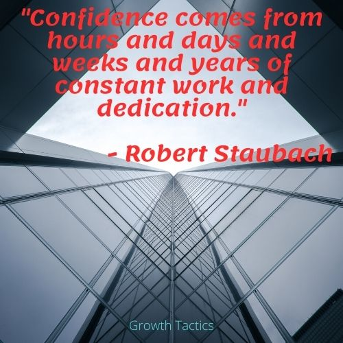 """Quote on building leadership confidence. """"Confidence comes from hours and days and weeks and years of constant work and dedication."""""""