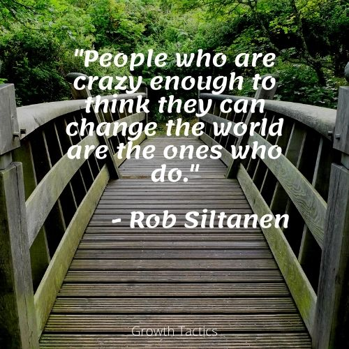 """Change the world quote. """"People who are crazy enough to think they can change the world are the ones who do."""""""