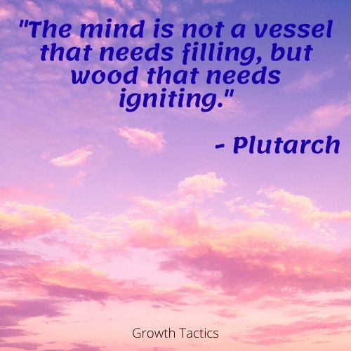 """Mentoring quote. """"The mind is not a vessel that needs filling, but wood that needs igniting."""""""