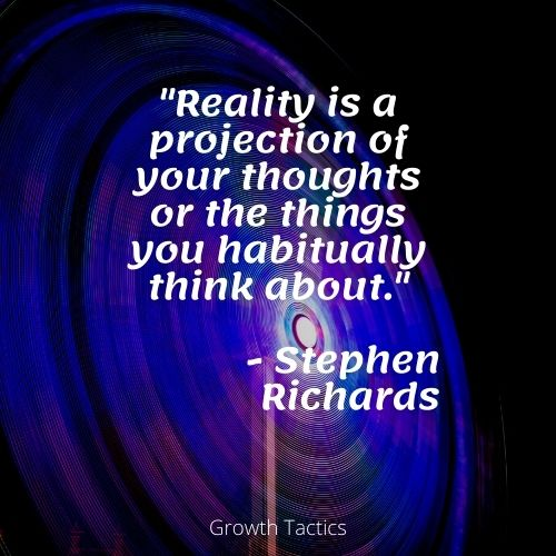"""What is the law of attraction quote. """"Reality is a projection of your thoughts or the things you habitually think about."""" Stephen Richards"""